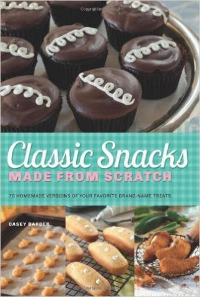 Classic Snacks Made from Scratch: 70 Homemade Ve