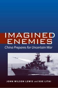 Imagined Enemies:China Prepares for Uncertain War