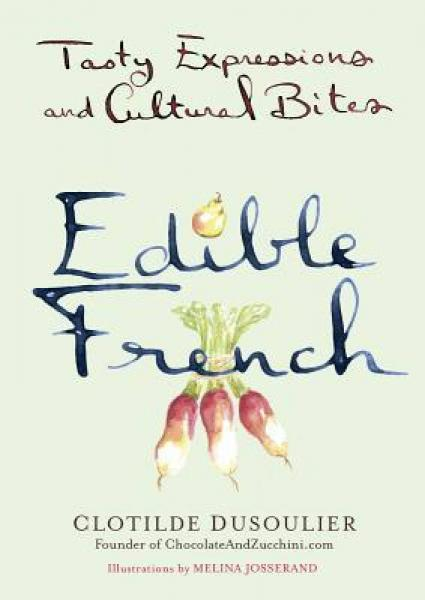 Edible French  Tasty Expressions and Cultural Bi