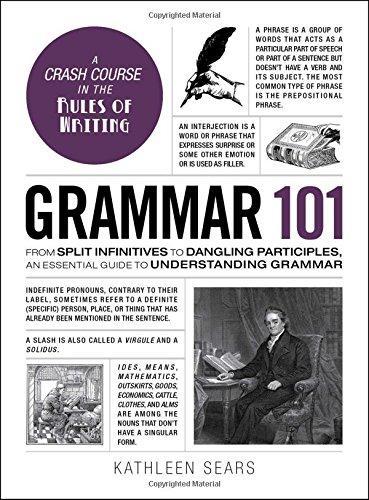 Grammar 101: From Split Infinitives to Dangling Participles, an Essential Guide to Understanding Grammar