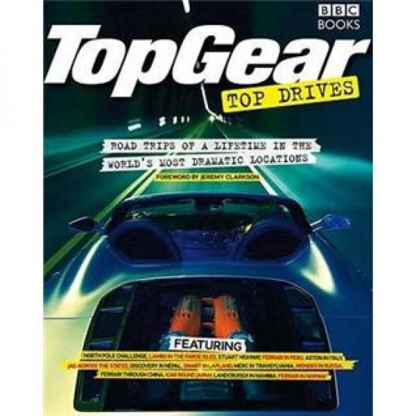 Top Gear Top Drives: Road Trips of a Lifetime in the Worlds Most Dramatic Locations