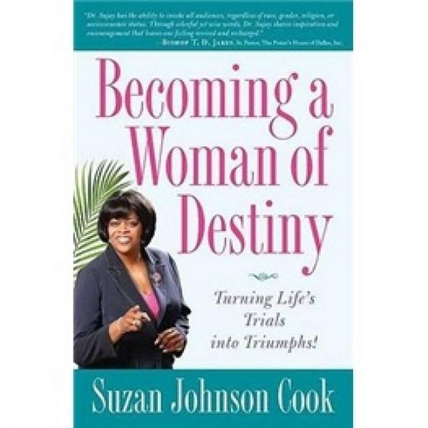 Becoming a Woman of Destiny: Turning Lifes Trials into Triumphs!
