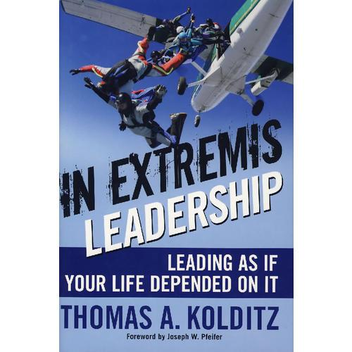 困境中方显领导本色  In Extremis Leadership: Leading As If Your Life Depended On It