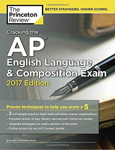 Cracking the AP English Language & Composition Exam, 2017 Edition: Proven Techniques to Help You Score a 5