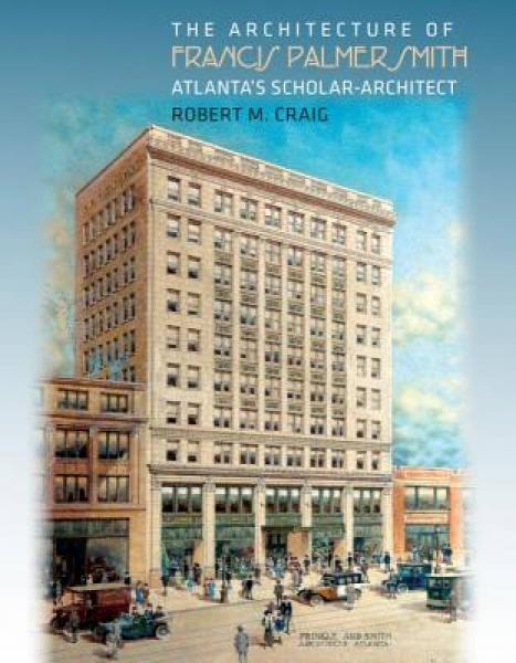 The Architecture of Francis Palmer Smith, Atlantas Scholar-Architect