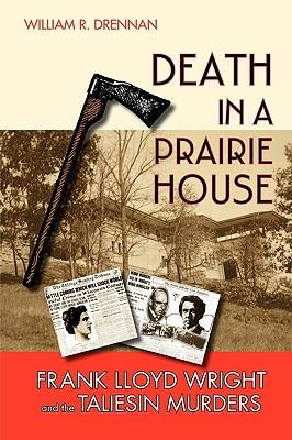 DeathinaPrairieHouse:FrankLloydWrightandtheTaliesinMurders