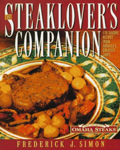 The Steaklovers Companion: 170 Savory Recipes from Americas Greatest Chefs