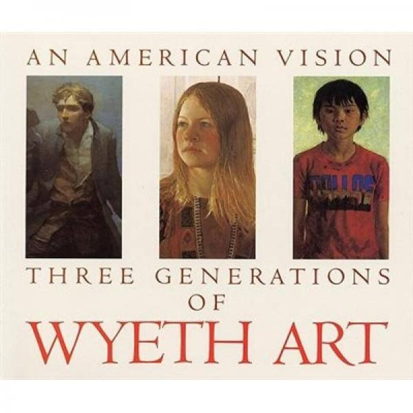An American Vision: Three Generations of Wyeth Art: N.C. Wyeth, Andrew Wyeth, James Wyeth