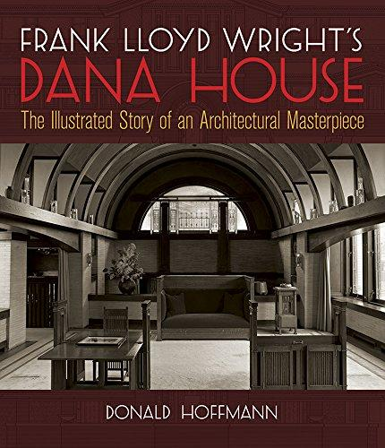 Frank Lloyd Wrights Dana House: The Illustrated Story of an Architectural Masterpiece