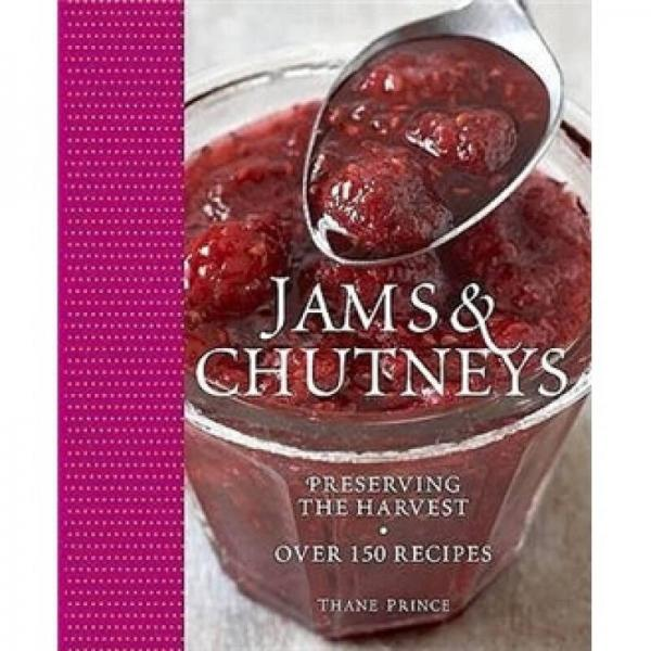 Jams & Chutneys: Preserving the harvest, over 150 recipes