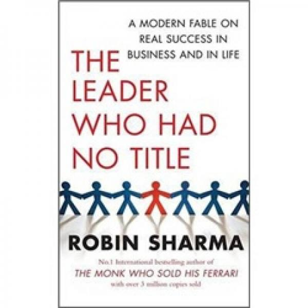 The Leader Who Had No Title: A Modern Fable on Real Success in Business and in Life  无名的领袖