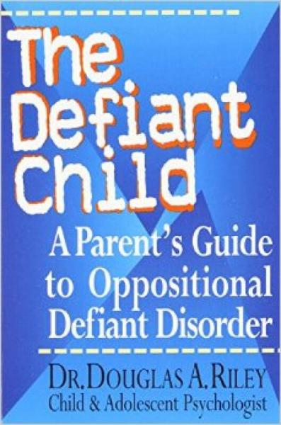 The Defiant Child: A Parents Guide to Oppositio