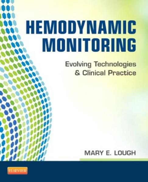 Hemodynamic Monitoring: Evolving Technologies and Clinical Practice, 1e