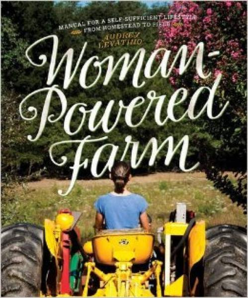 Woman-Powered Farm: Manual for a Self-Sufficient