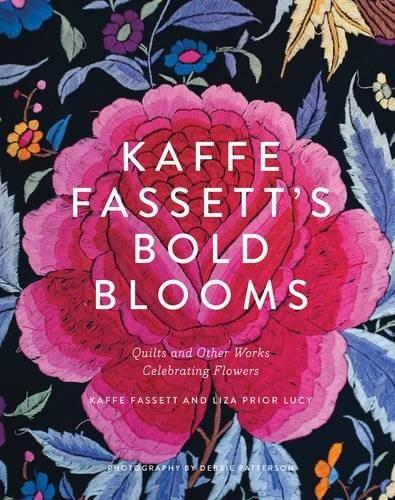 Kaffe Fassetts Bold Blooms: Quilts and Other Works Celebrating F: Quilts and Other Works Celebrating Flowers