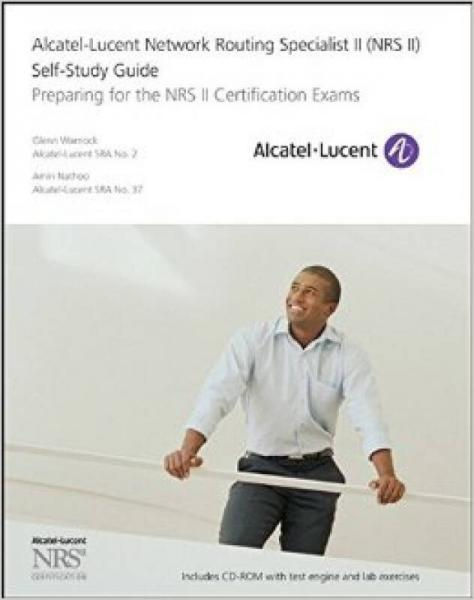 ALCATEL-LUCENT NETWORK ROUTING SPECIALIST II (NRS II) SELF-STUDY GUIDE: PREPARING FOR THE NRS II C