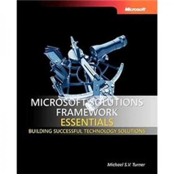 Microsoft Solutions Framework Essentials: Building Successful Technology Solutions