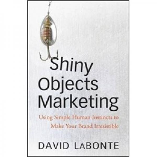 Shiny Objects Marketing[发光物体营销:利用简单的人类本能使你的品牌不可阻挡]