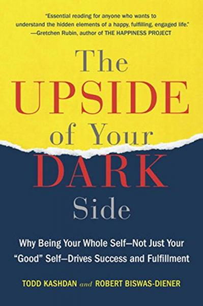 The Upside of Your Dark Side  Why Being Your Who