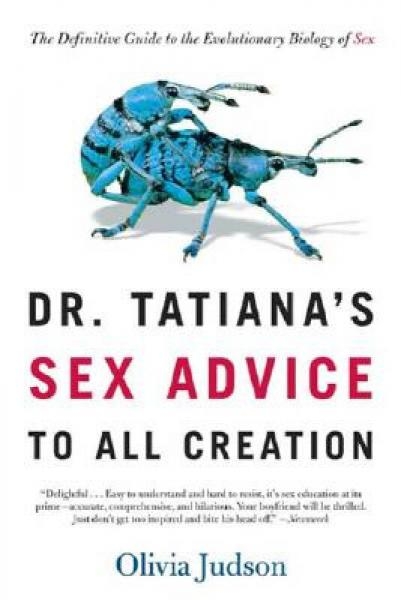Dr. Tatianas Sex Advice to All Creation: The Definitive Guide to the Evolutionary Biology of Sex
