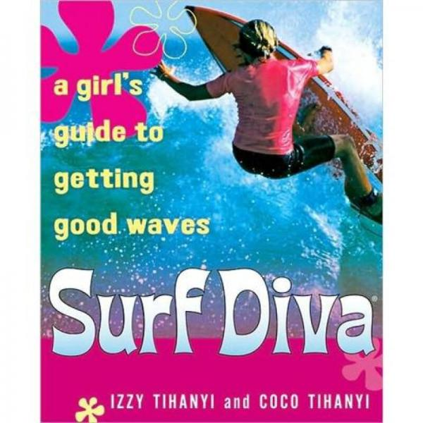 Surf Diva: A Girls Guide to Getting Good Waves