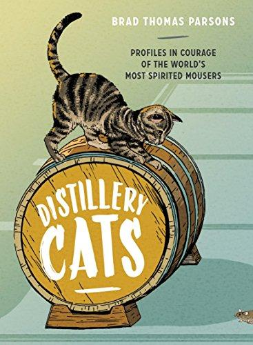 Distillery Cats: Profiles in Courage of the Worlds Most Spirited Mousers