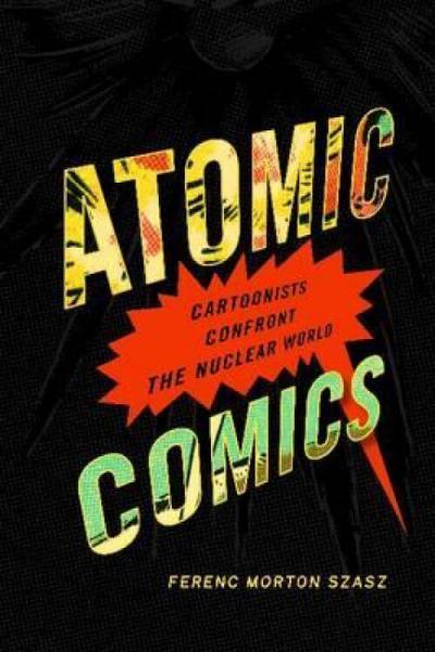 AtomicComics:CartoonistsConfronttheNuclearWorld