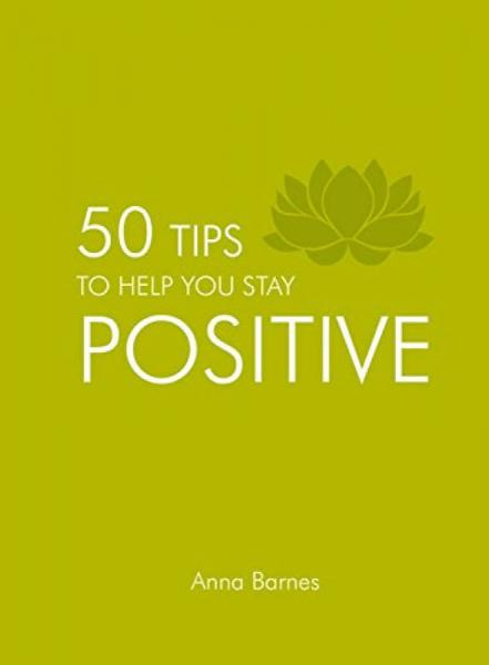 50 Tips Be Help You Stay Positive