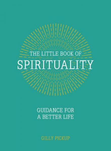 The Little Book Of Spirituality: Guidance For A Better Life