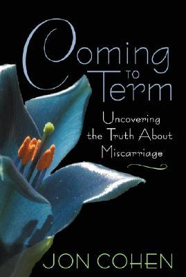 ComingtoTerm:UncoveringtheTruthaboutMiscarriage