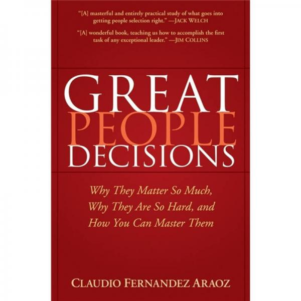 Great People Decisions: Why They Matter So Much Why They are So Hard and How You Can Master Them