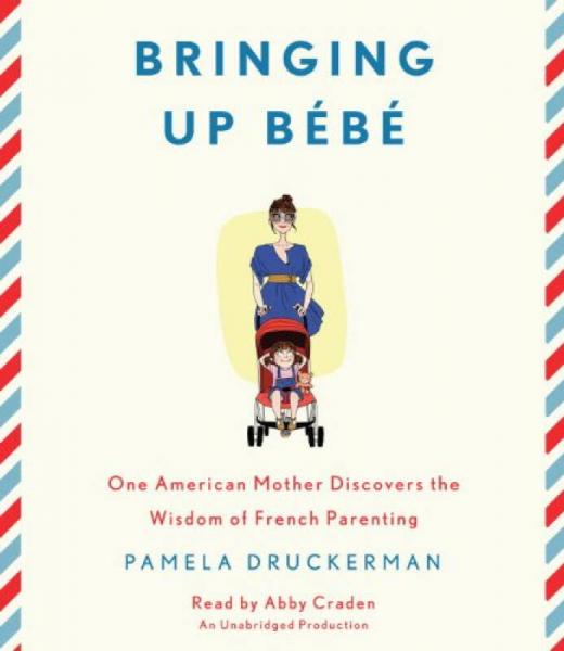 Bringing Up Bebe  One American Mother Discovers