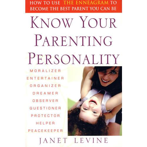 Know Your Parenting Personality认识你的父母新的个性:如何利用Enneagram成为你希望的好父母
