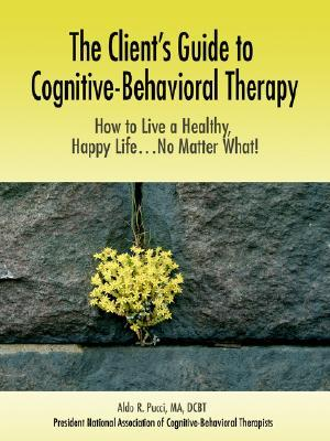 TheClient'sGuidetoCognitive-BehavioralTherapy