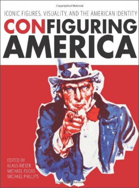 ConFiguring America: Iconic Figures, Visuality, and the American Identity  美国配置
