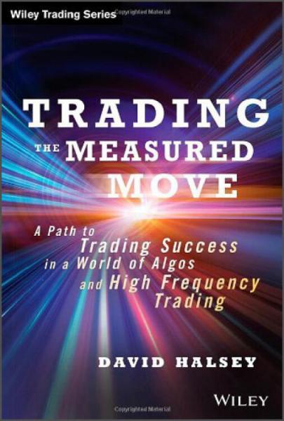 TradingtheMeasuredMove:APathtoTradingSuccessinaWorldofAlgosandHighFrequencyTrading
