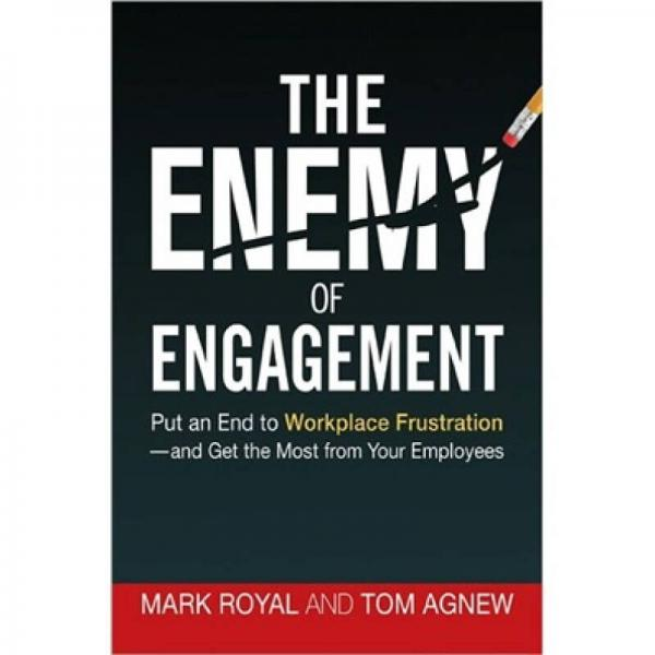 The Enemy of Engagement: Put an End to Workplace Frustration-and Get the Most from Your Employees