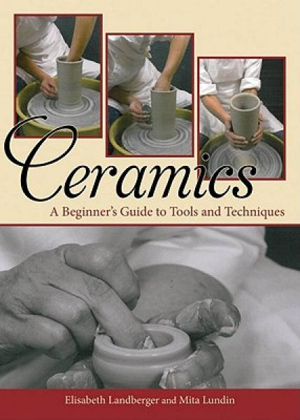 Ceramics: A Beginners Guide to Tools and Techniques