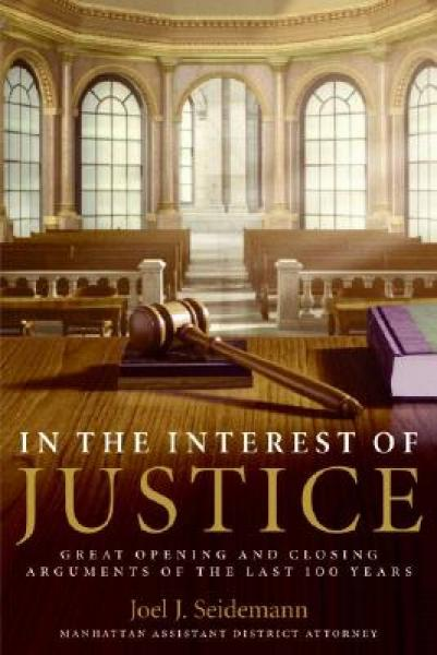 In the Interest of Justice: Great Opening and Closing Arguments of the Last 100 Years[正义的利益]