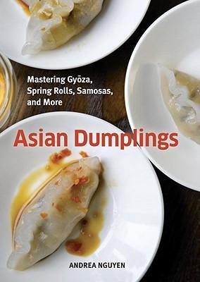 AsianDumplings:MasteringGyoza,SpringRolls,Samosas,andMore