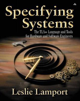 Specifying Systems:The TLA+ Language and Tools for Hardware and Software Engineers