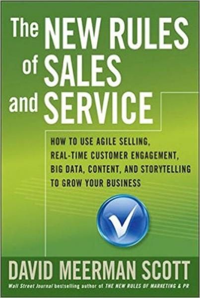 The New Rules Of Sales And Service: How To Use Agile Selling, Real-Time Customer Engagement