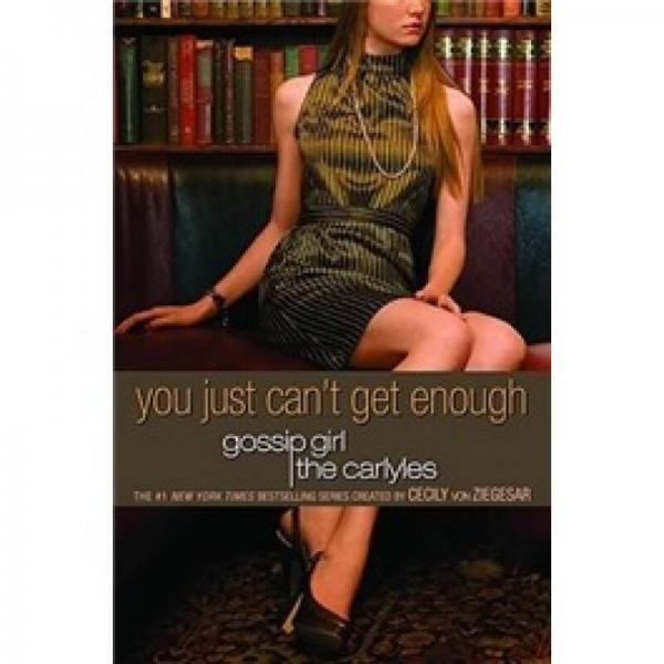 Gossip Girl, The Carlyles #2: You Just Cant Get Enough (Gossip Girl Novels)