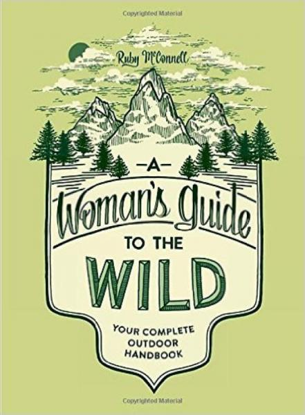 A Womans Guide to the Wild  Your Complete Outdo