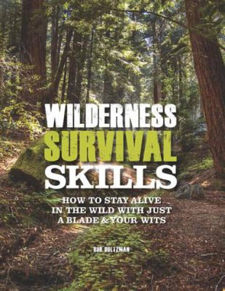 Wilderness Survival Skills: How to Survive in the Wild with Just a Blade & Your Wits