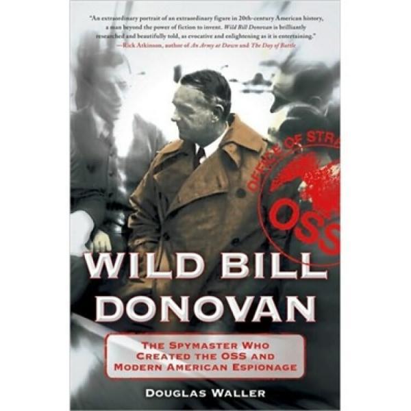 WildBillDonovan:TheSpymasterWhoCreatedtheOSSandModernAmericanEspionage