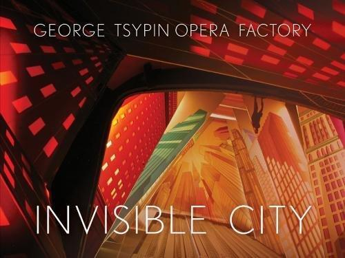 George Tsypin Opera Factory: Invisible City