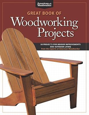 GreatBookofWoodworkingProjects:50ProjectsforIndoorImprovementsandOutdoorLiving