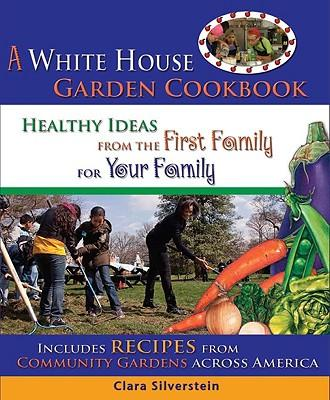 AWhiteHouseGardenCookbook:HealthyIdeasfromtheFirstFamilyforYourFamily