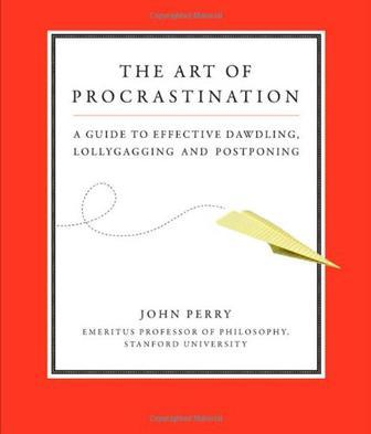 The Art of Procrastination:A Guide to Effective Dawdling, Lollygagging and Postponing